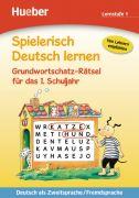 Spielerisch Deutsch lernen. Grundwortschatz-Rätsel für das 1.Schuljahr